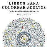 Libros para Colorear Adultos: Mandalas de Arte Terapia y Arte Antiestres: Volume 1 (Puedes Ver el Significado del Interior)