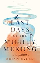 Last Days of the Mighty Mekong (Asian Arguments) (English Edition)