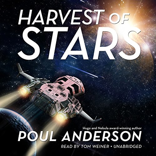 Harvest of Stars     The Harvest of Stars Series, Book 1              By:                                                                                                                                 Poul Anderson                               Narrated by:                                                                                                                                 Tom Weiner                      Length: 18 hrs and 47 mins     1 rating     Overall 2.0