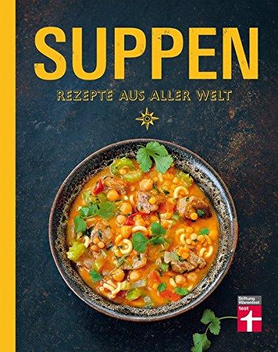 Suppen: Suppengerichte aus aller Welt - 80 landesspezifische Originalrezepte - Mit Nährwertangaben, Einkaufstipps und Warenkunde
