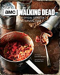 Image: The Walking Dead: The Official Cookbook and Survival Guide | Hardcover: 144 pages | by Lauren Wilson (Author), Yunhee Kim (Photographer). Publisher: Insight Editions; Not for Online ed. edition (October 10, 2017)