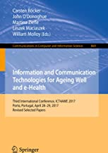 Information and Communication Technologies for Ageing Well and e-Health: Third International Conference, ICT4AWE 2017, Porto, Portugal, April 28-29, 2017, ... Computer and Information Science Book 869)