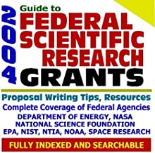 2004 Guide to Federal Scientific Research Grants: National Aeronautics and Space Administration (NASA), National Science Foundation (NSF), ... NTIA, Proposal Writing Resources (CD-ROM)