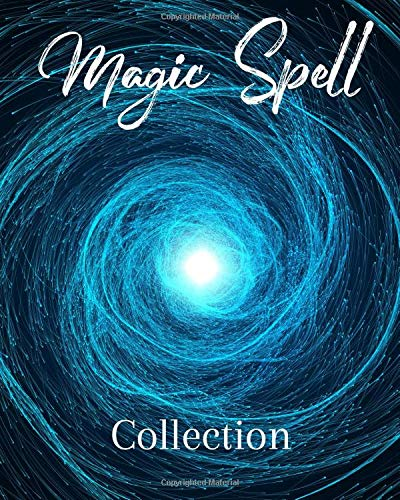 Magic Spell Collection: Journal Spell Book For Magic Money Rituals • Write in Your Spells For Grea