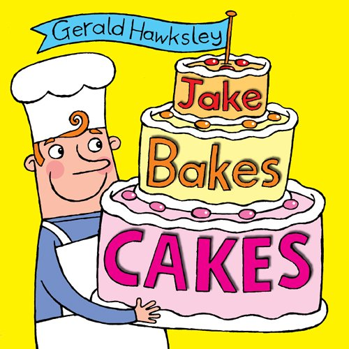 Jake Bakes Cakes: A Silly Rhyming Picture Book for Kids (English Edition) PDF Books