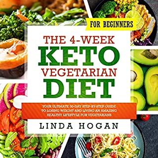 The 4-Week Keto Vegetarian Diet for Beginners: Your Ultimate 30-Day Step-By-Step Guide to Losing Weight and Living an Amazing Healthy Lifestyle for Vegetarians cover art