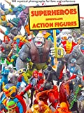 '110 dramatic superheroes and supervillains action figures': 300 inspiring mystical photographs for fans and collectors (English Edition)