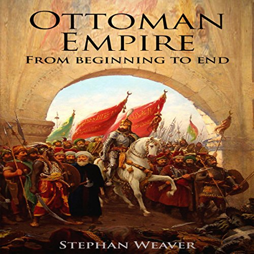 The Ottoman Empire: From Beginning to End audiobook cover art
