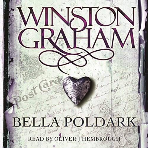 Bella Poldark: A Novel of Cornwall 1818-1820     Poldark, Book 12              By:                                                                                                                                 Winston Graham                               Narrated by:                                                                                                                                 Oliver J. Hembrough                      Length: 20 hrs and 18 mins     95 ratings     Overall 4.8