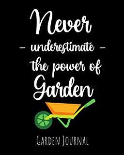 Never Underestimate The Power Of Garden: Garden Journal, Planner & Gardener Organizer | Gifts For Gardening Lovers
