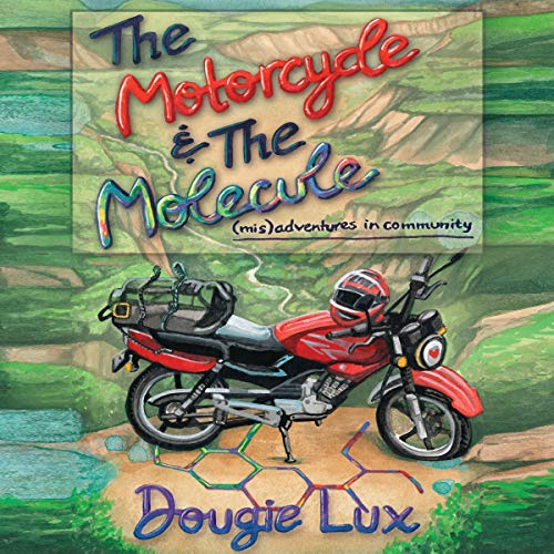 The Motorcycle & The Molecule Audiobook By Dougie Lux cover art