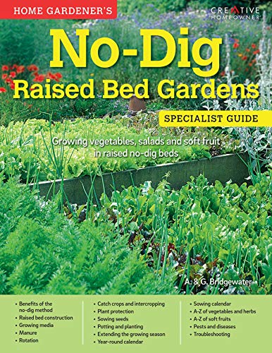 Home Gardener's No-Dig Raised Bed Gardens (UK Only): Growing vegetables, salads and soft fruit in raised no-dig beds (Specialist Guide) (English Edition)