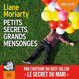 Petits secrets, grands mensonges - Big Little Lies                   De :                                                                                                                                 Liane Moriarty                               Lu par :                                                                                                                                 Danièle Douet                      Durée : 15 h et 31 min     91 notations     Global 4,4