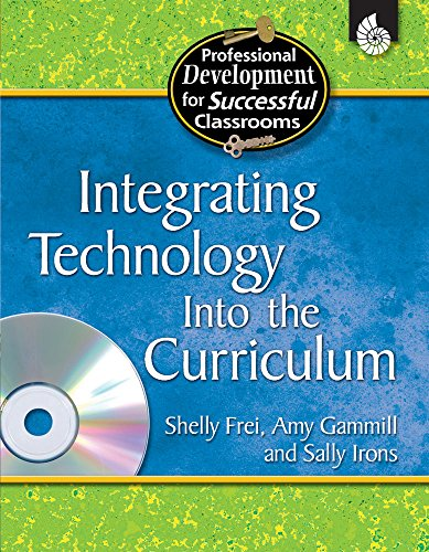 Integrating Technology Into the Curriculum (Professional Development for Successful Classrooms)