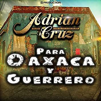 Para Oaxaca y Guerrero