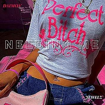 Needing Me (feat. Jewelz)