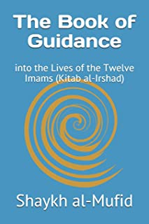 The Book of Guidance: into the Lives of the Twelve Imams (Kitab al-Irshad)