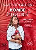Bombe énergétique de Martine Fallon: 100 recettes gourmandes pour déborder d'énergie ! (MARTINE FALLON EDITIONS)