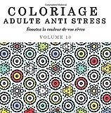 Coloriage Adulte Anti Stress: Écoutez la couleur de vos rêves: Volume 10 (Mandalas à Colorier)