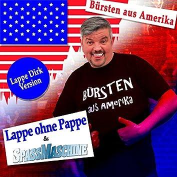Bürsten aus Amerika (Lappe Dirk Version)