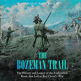 The Bozeman Trail: The History and Legacy of the Exploration Route That Led to Red Cloud's War cover art