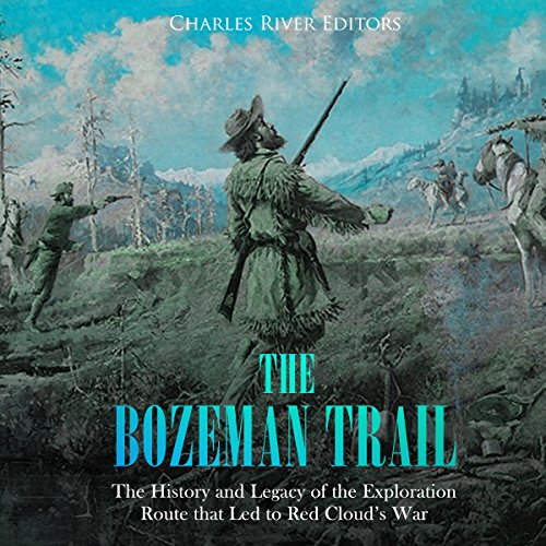The Bozeman Trail: The History and Legacy of the Exploration Route That Led to Red Cloud's War audiobook cover art