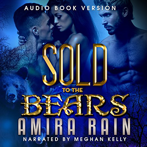Sold to the Bears     SOLD, Book 1              By:                                                                                                                                 Amira Rain,                                                                                        Simply Shifters                               Narrated by:                                                                                                                                 Meghan Kelly                      Length: 5 hrs and 55 mins     54 ratings     Overall 4.0