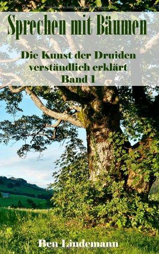 Sprechen mit Bäumen: Die Kunst der Druiden verständlich erklärt, Band 1 (Druidenwissen / Das Wissen der Alten modern erklärt)
