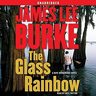 The Glass Rainbow     A Dave Robicheaux Novel              By:                                                                                                                                 James Lee Burke                               Narrated by:                                                                                                                                 Will Patton                      Length: 15 hrs and 8 mins     3,050 ratings     Overall 4.3