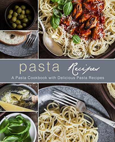 Pasta Recipes: A Pasta Cookbook with Delicious Pasta Recipes (2nd Edition) by [BookSumo Press]