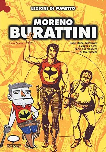 Moreno Burattini. Dalle storie dell'orrore a Zagor e Cico, l'arte e il mestiere di fare fumetti. Ediz. illustrata