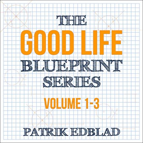 The Good Life Blueprint Series: Volume 1-3 Titelbild
