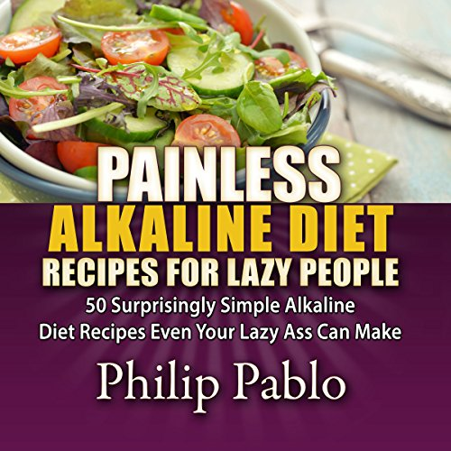 Painless Alkaline Diet Recipes for Lazy People audiobook cover art