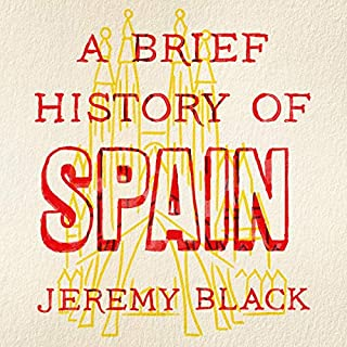 A Brief History of Spain                   By:                                                                                                                                 Jeremy Black                               Narrated by:                                                                                                                                 Roger Davis                      Length: 9 hrs and 45 mins     Not rated yet     Overall 0.0