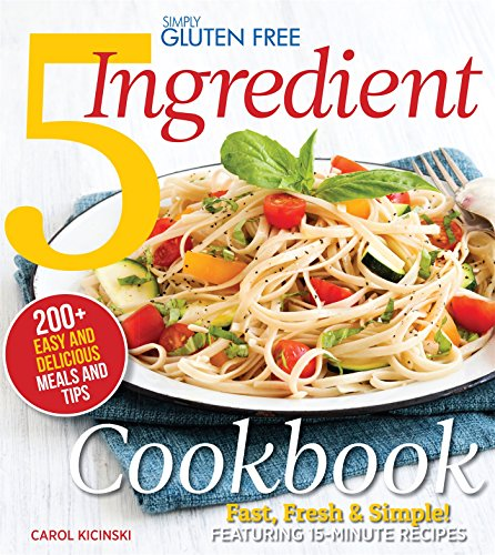 Simply Gluten Free 5 Ingredient Cookbook: Fast, Fresh & Simple! 15-Minute Recipes