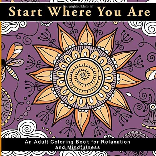 Start Where You Are: An Adult Coloring Book for Relaxation and Mindfulness