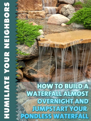 How To Build A Waterfall Almost Overnight And Jumpstart Your Pondless Waterfall Humiliate Your Neighbors Book 3 Kindle Edition By Pearl Little Rothman Joshua Crafts Hobbies Home Kindle Ebooks