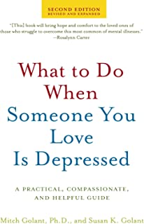 What to Do When Someone You Love Is Depressed, Second Edition: A Practical, Compassionate, and Helpful Guide