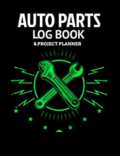 Auto Parts Log Book & Project Planner: Plan Your Next Car Project With This Handy Parts Log Book -Goals, Budget- Price Com...