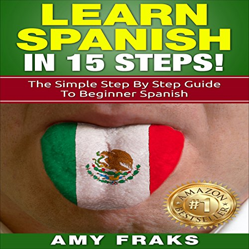 Learn Spanish in 15 Steps!     The Simple Step by Step Guide to Beginner Spanish              By:                                                                                                                                 Amy Fraks                               Narrated by:                                                                                                                                 Jennifer Dorr                      Length: 3 hrs and 40 mins     Not rated yet     Overall 0.0