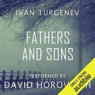 Fathers and Sons                   By:                                                                                                                                 Ivan Turgenev                               Narrated by:                                                                                                                                 David Horovitch                      Length: 9 hrs and 16 mins     51 ratings     Overall 4.3