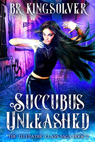Book: Succubus Unleashed (The Telepathic Clans Saga, Book 2) by BR Kingsolver