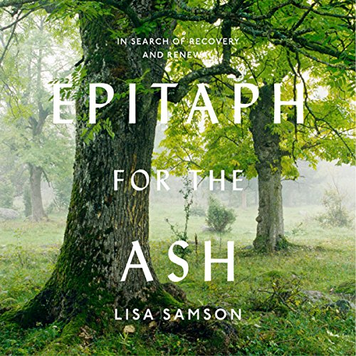 Epitaph for the Ash: In Search of Recovery and Renewal audiobook cover art