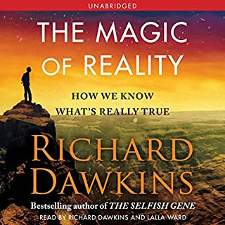 The Magic of Reality     How We Know What's Really True              Written by:                                                                                                                                 Richard Dawkins                               Narrated by:                                                                                                                                 Richard Dawkins,                                                                                        Lalla Ward                      Length: 6 hrs and 42 mins     7 ratings     Overall 4.4