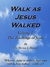 Walk as Jesus Walked - Volume I: The Teachings of Jesus