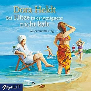 Bei Hitze ist es wenigstens nicht kalt                   Autor:                                                                                                                                 Dora Heldt                               Sprecher:                                                                                                                                 Dora Heldt                      Spieldauer: 3 Std. und 30 Min.     207 Bewertungen     Gesamt 3,9