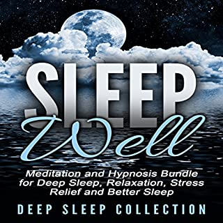 Sleep Well     Meditation and Hypnosis Bundle for Deep Sleep, Relaxation, Stress Relief and Better Sleep              By:                                                                                                                                 Deep Sleep Collection                               Narrated by:                                                                                                                                 Deep Sleep Collection                      Length: 10 hrs and 4 mins     2 ratings     Overall 3.5
