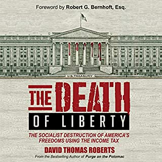 The Death of Liberty     The Socialist Destruction of America's Freedoms Using the Income Tax              By:                                                                                                                                 David Thomas Roberts                               Narrated by:                                                                                                                                 James Marshall                      Length: 6 hrs and 38 mins     Not rated yet     Overall 0.0