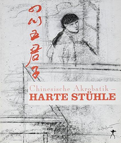 Chinesische Akrobatik - Harte Stühle: Gedichte. Chin. /Dt.