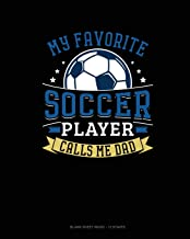 My Favorite Soccer Player Calls Me Dad: Blank Sheet Music - 12 Staves